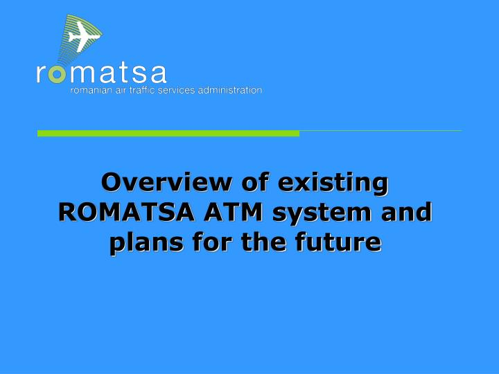 PPT - Overview of existing ROMATSA ATM system and plans for the