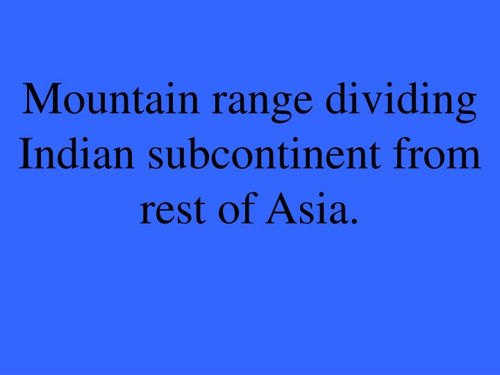 Mountain range dividing Indian subcontinent from rest of Asia.