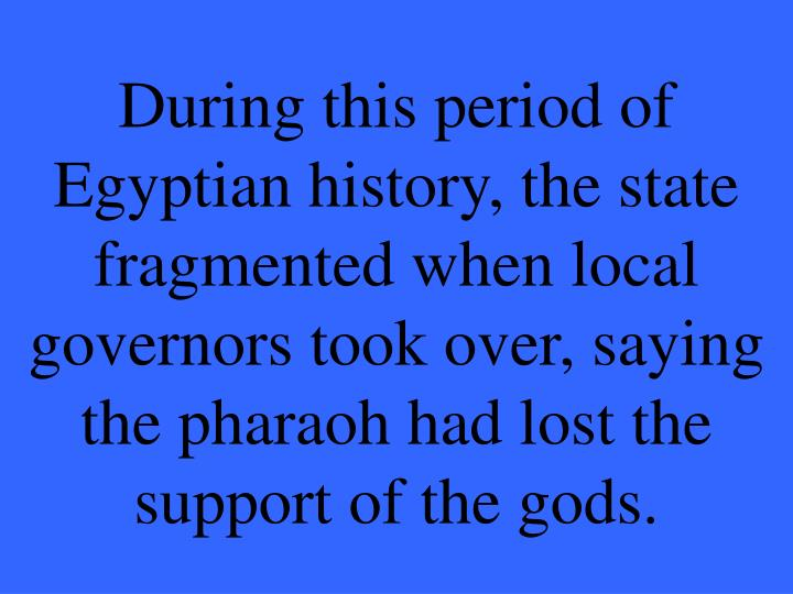 During this period of Egyptian history, the state fragmented