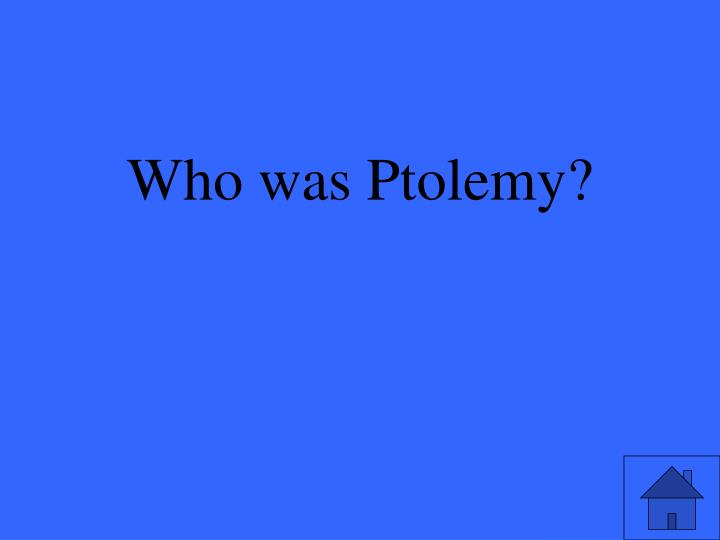 Who was Ptolemy?
