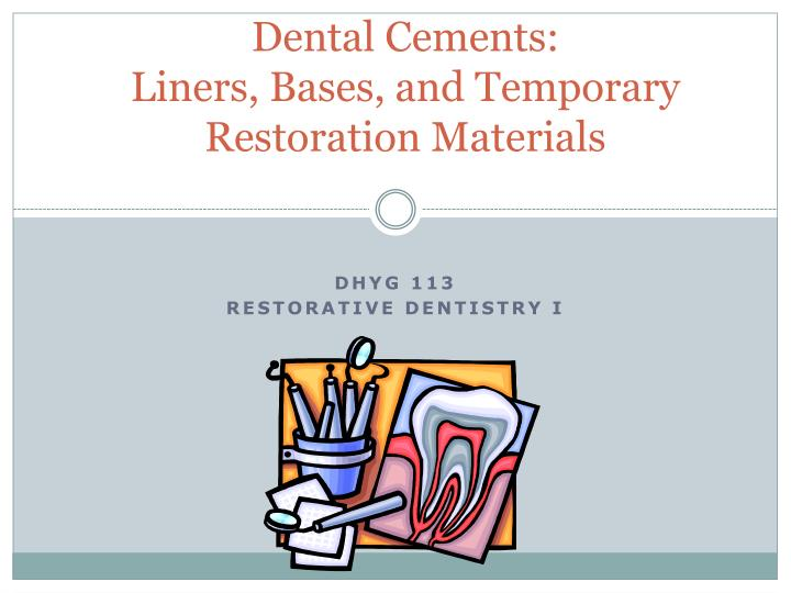 dental cements liners bases and temporary restoration materials n.
