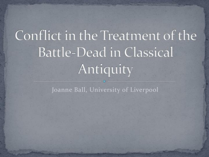 conflict in the treatment of the battle dead in classical antiquity n.
