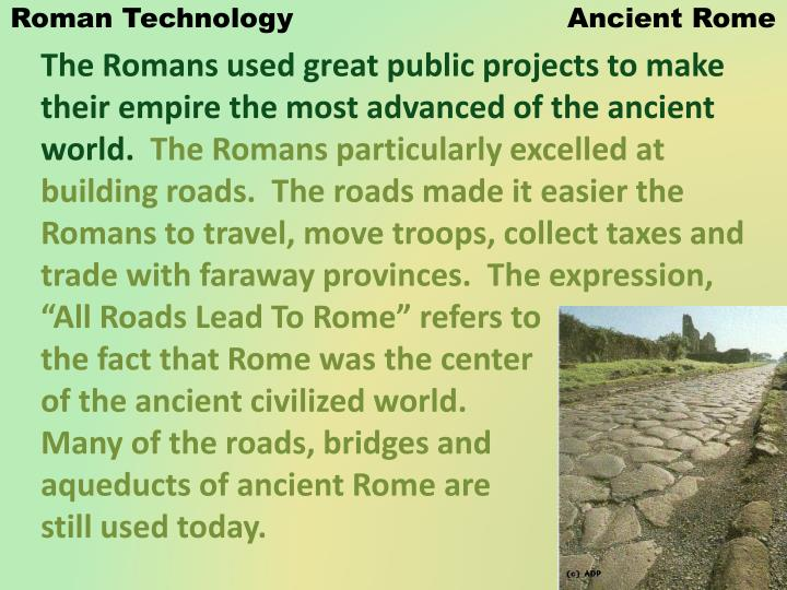 ancient roman technology Ancient roman laws after a 16 year battle with thier last king,the people of rome to never be ruled by a king they wanted to be ruled by elected.