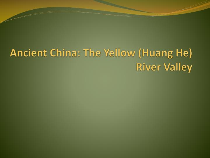 Ppt ancient china the yellow huang he river valley powerpoint ancient china the yellow huang he river valley sciox Images