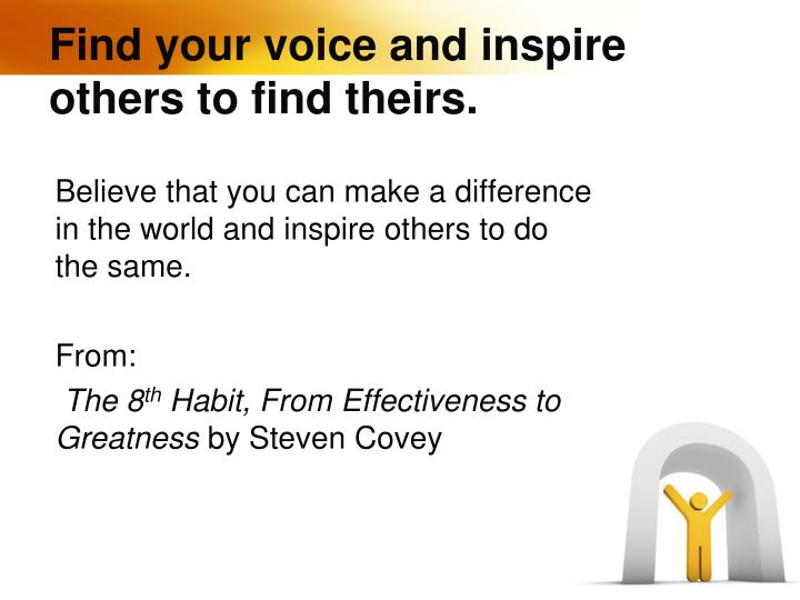 Find your voice and inspire others to find theirs.