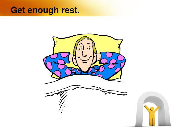 Get enough rest.
