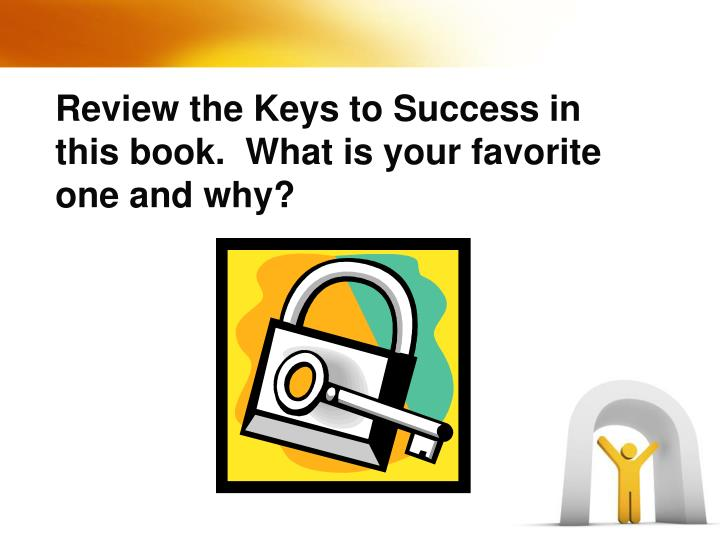 Review the Keys to Success in this book.  What is your favorite one and why?