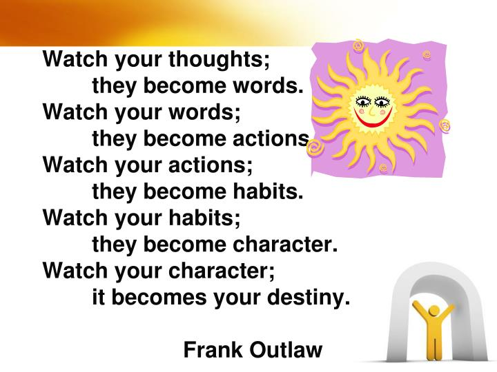 Watch your thoughts;