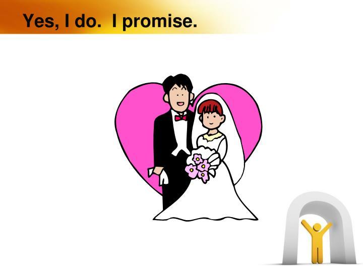 Yes, I do.  I promise.