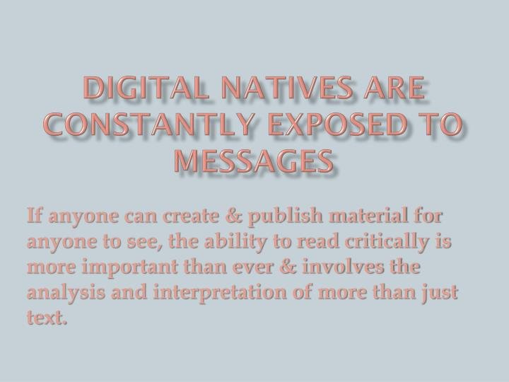 Digital Natives are constantly exposed to messages
