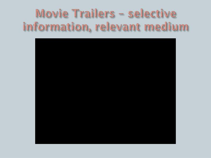 Movie Trailers – selective information, relevant medium