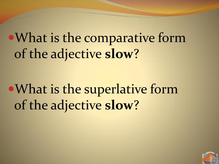 What is the comparative form of the adjective