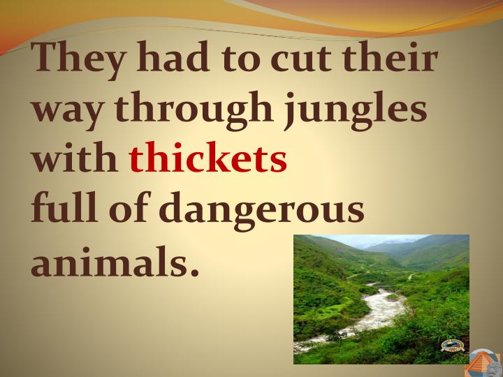 They had to cut their way through jungles with