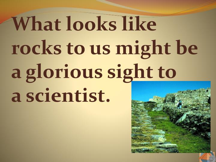 What looks like rocks to us might be a glorious sight to                    a scientist.