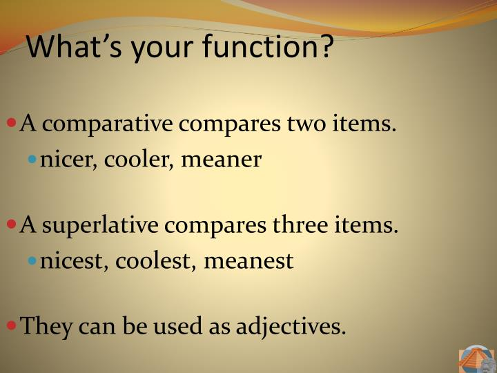 What's your function?