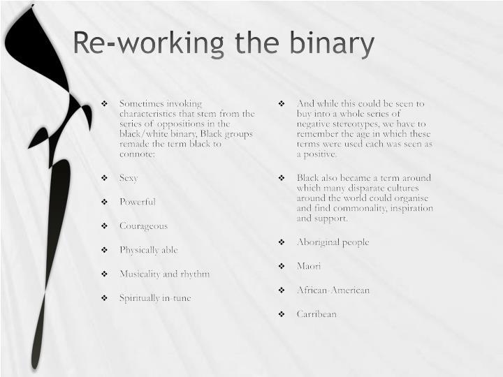 Re-working the binary
