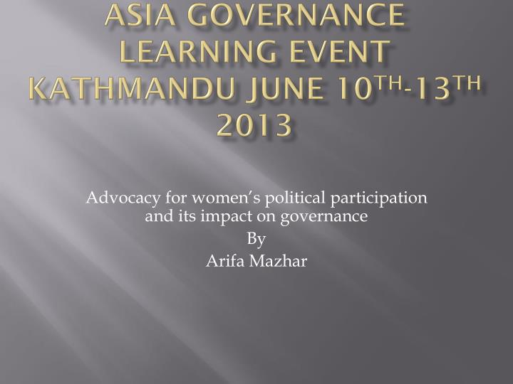 asia governance learning event kathmandu june 10 th 13 th 2013 n.