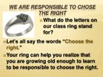 we are responsible to chose the right