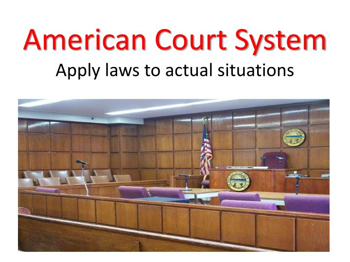 american court system apply laws to actual situations n.