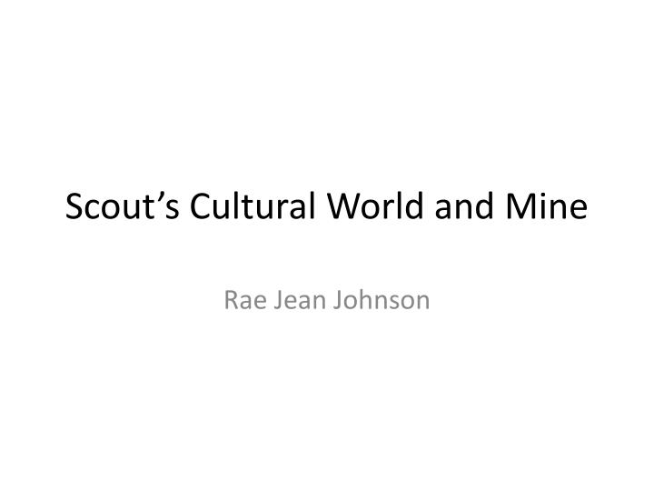 scout s cultural world and mine n.