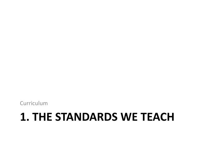 1 the standards we teach n.