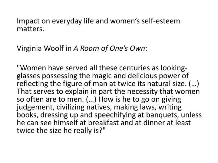 Impact on everyday life and women's self-esteem matters.
