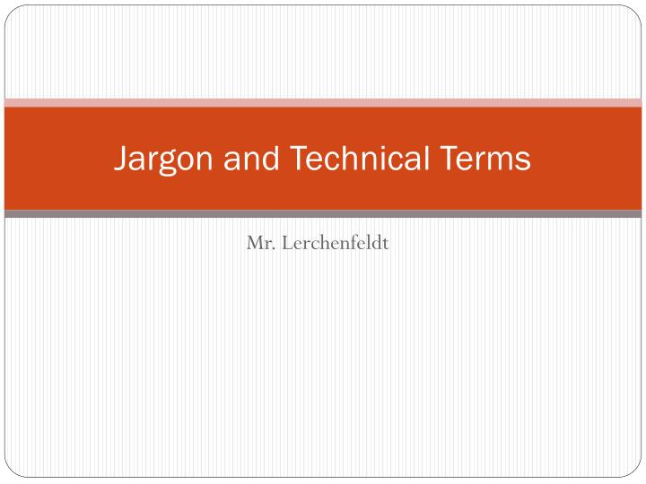 jargon and technical terms n.