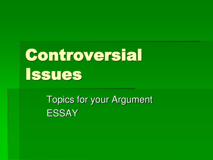 controversial argument essay topics Controversial argumentative essay topics writing outline the controversial essay, just like all other essays must come with a format the format will perform the same function like that of a case study analysis, and this includes giving the essay a structure and organization.