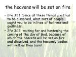 the heavens will be set on fire
