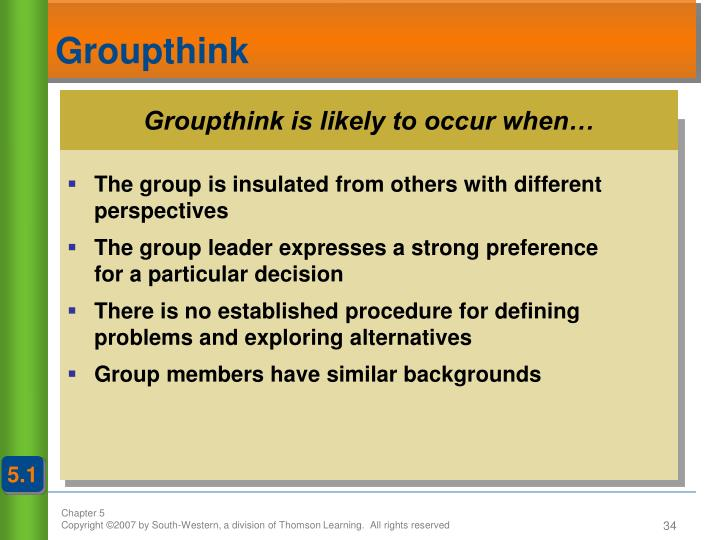 Groupthink is likely to occur when…