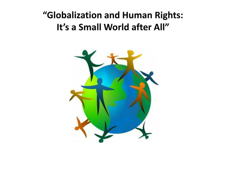 globalization and human rights it s a small world after all n.