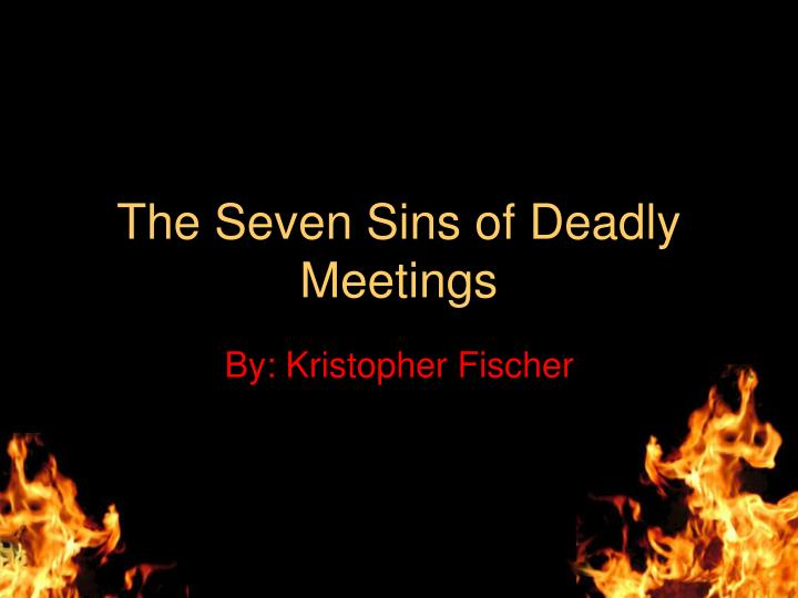 the seven sins of deadly meetings n.
