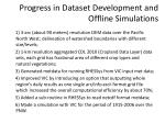 progress in dataset development and offline simulations