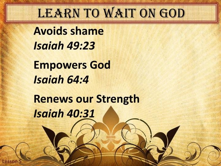 Learn to wait on god