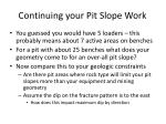 continuing your pit slope work
