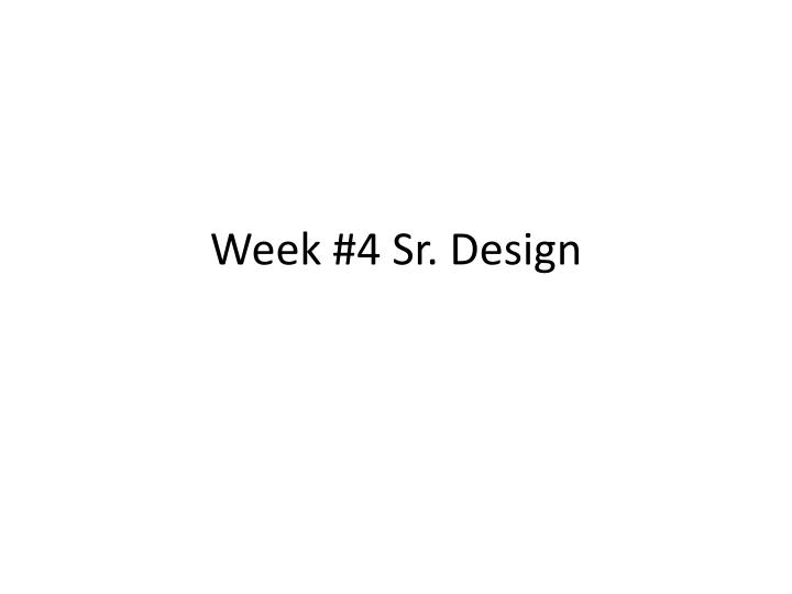 week 4 sr design n.