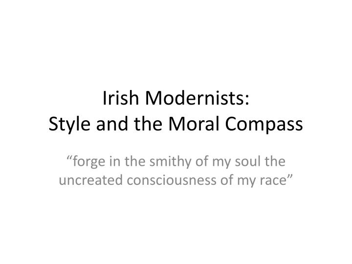 irish modernists style and the moral compass n.