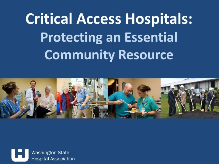 critical access hospitals protecting an essential community resource n.