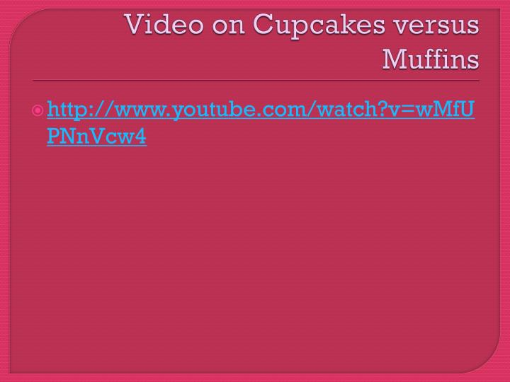 Video on Cupcakes versus Muffins