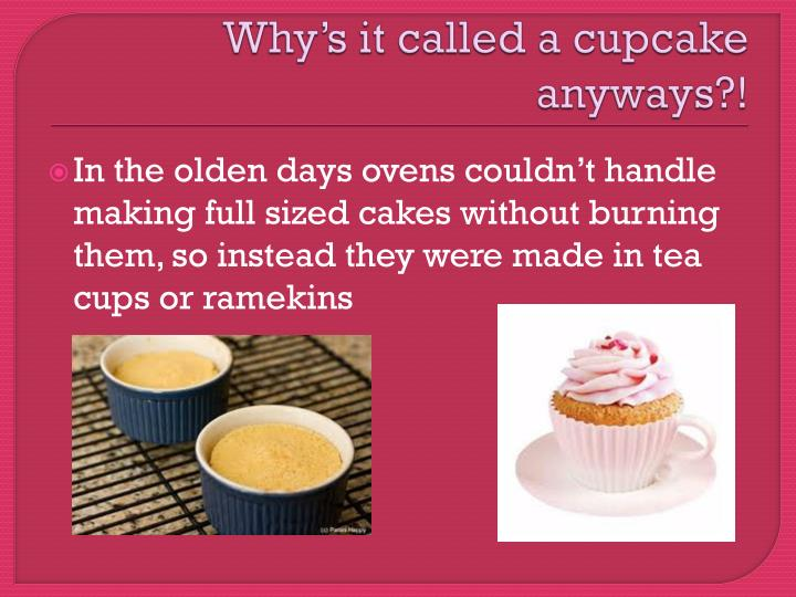 Why's it called a cupcake anyways?!