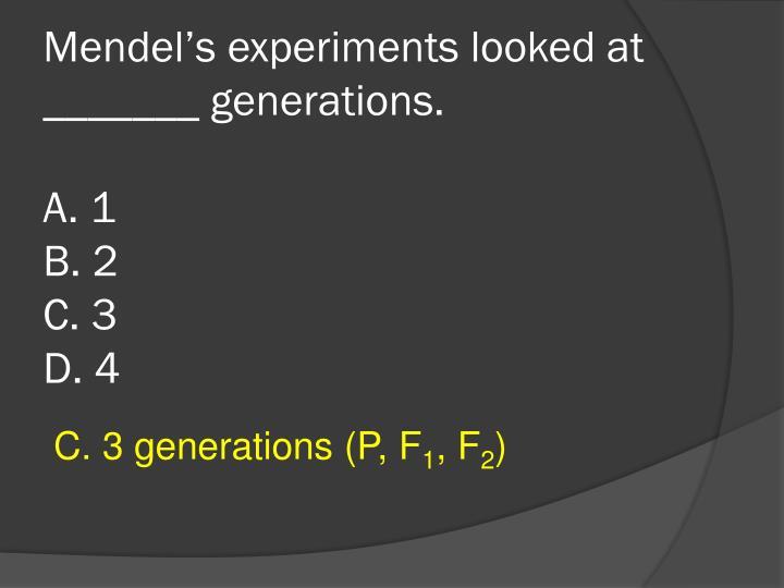 Mendel's experiments looked at _______ generations.