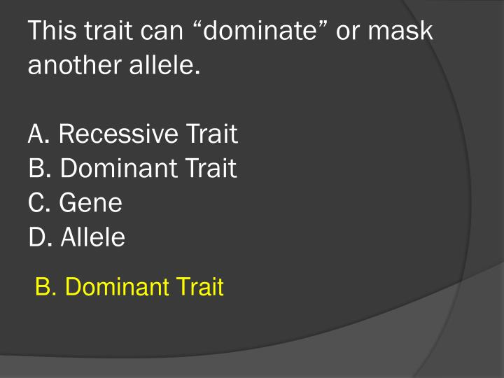 """This trait can """"dominate"""" or mask another allele."""