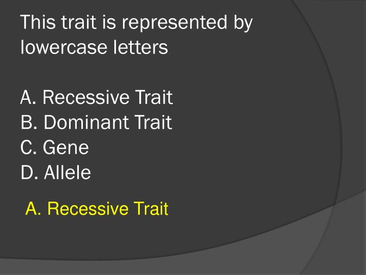 This trait is represented by lowercase letters