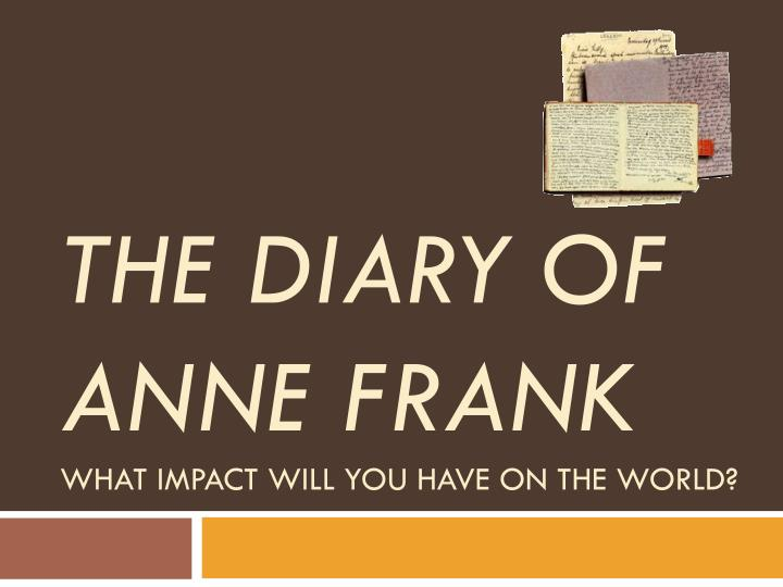the diary of anne frank what impact will you have on the world n.