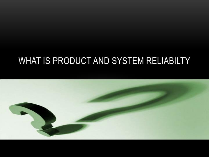 what is product and system reliabilty n.