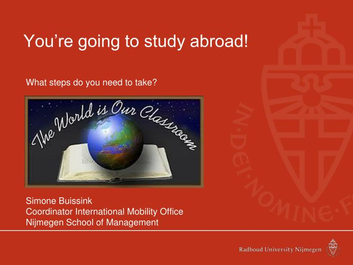 You re going to study abroad