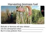 harvesting biomass fuel