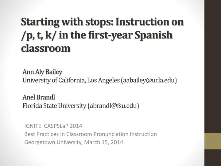 starting with stops instruction on p t k in the first year spanish classroom n.