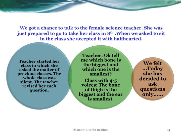 We got a chance to talk to the female science teacher. She was just prepared to go to take her class in 8