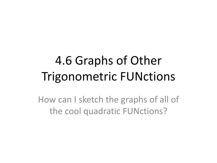 4 6 graphs of other trigonometric functions n.